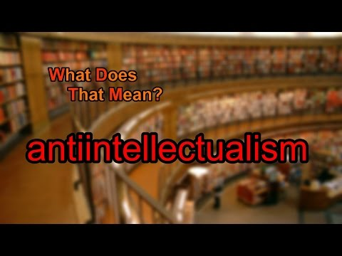 What does antiintellectualism mean?