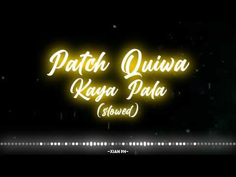 Patch Quiwa - Kaya Pala (Slowed)