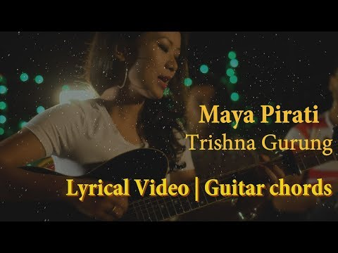 (Trishna Gurung - Maya Pirati Lyrical Video | Guitar Chords - Duration: 3 minutes, 28 seconds.)