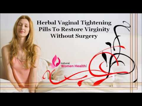 Herbal Vaginal Tightening Pills To Restore Virginity Without Surgery (видео)