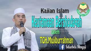Video Keutamaan Bershodaqah oleh TGH.Mujiburrahman di Masjid Baiturrahman Sekarbela Mataram Lombok MP3, 3GP, MP4, WEBM, AVI, FLV April 2019
