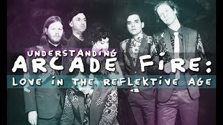Understanding Arcade Fire: Love in the Reflektive Age