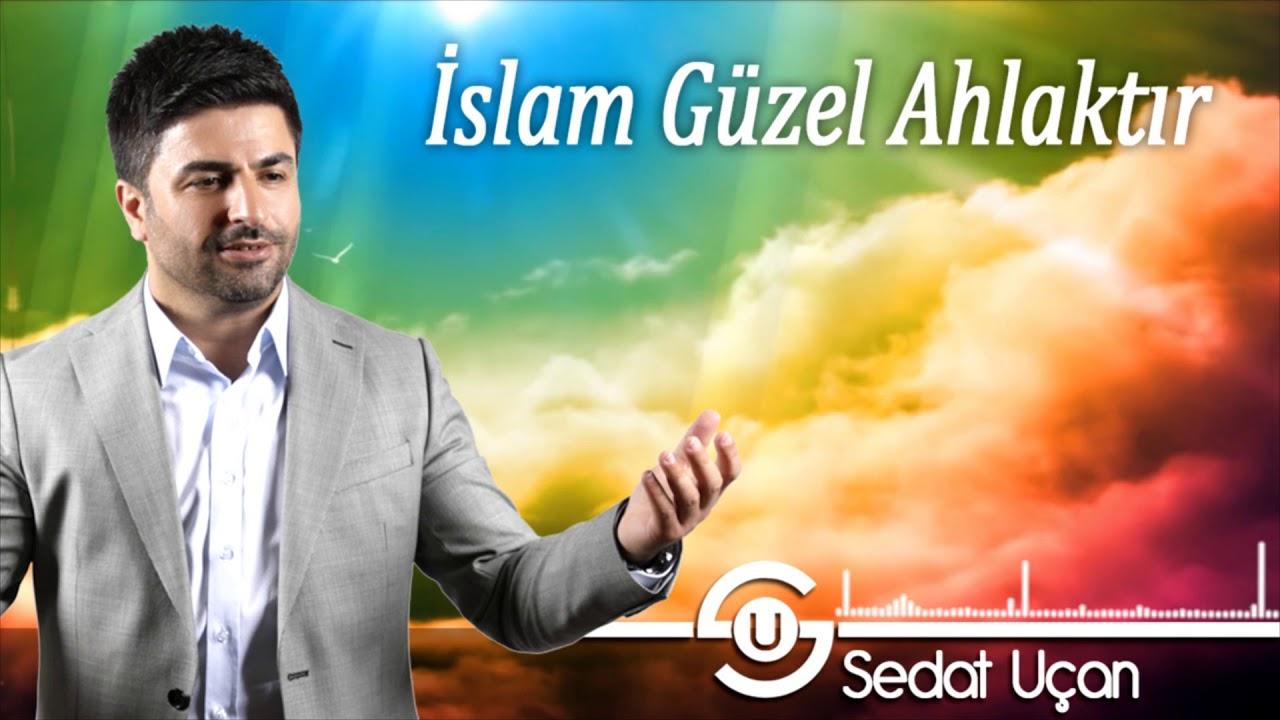Sedat Uçan – İslam Güzel Ahlaktır Sözleri