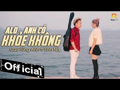 Alo Anh Có Khỏe Không - Cao Tùng Anh ft Linh Na (MV Official) - Thời lượng: 5:23.