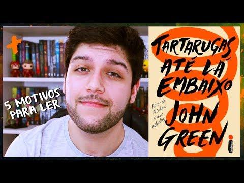 5 MOTIVOS PARA LER: Tartarugas Até Lá Embaixo, John Green | #LeoTodoDia 19