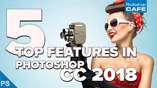 TOP 5 NEW features in PHOTOSHOP CC 2018