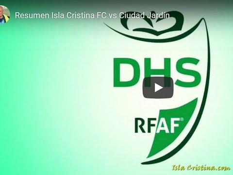 Resumen Isla Cristina FC vs Ciudad Jardín