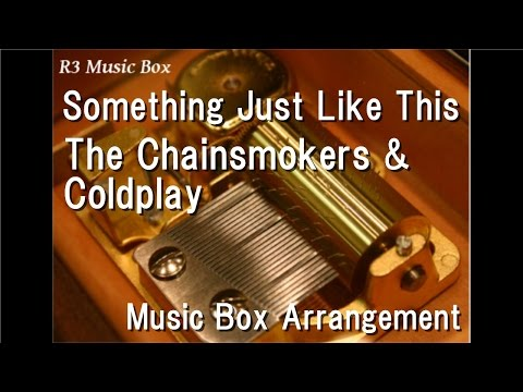 Something Just Like This_The Chainsmokers & Coldplay