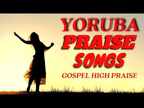 Yoruba Gospel Music Praise Songs 2020 - Yoruba High Praise - Yoruba Gospel Songs