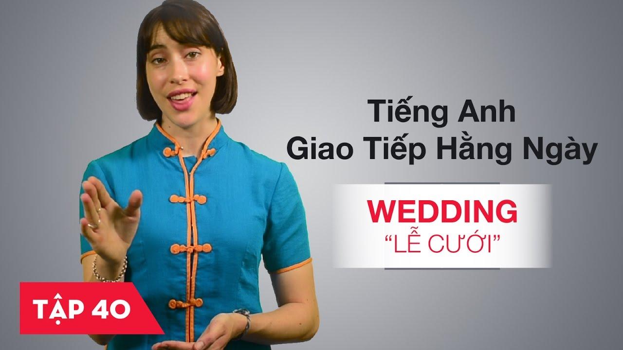 Tiếng Anh giao tiếp cơ bản hàng ngày - Bài 40: Wedding - Lễ cưới