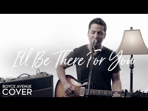 """The Rembrandts  """"I'll Be There For You (Friends Soundtrack)"""" Cover by Boyce Avenue"""