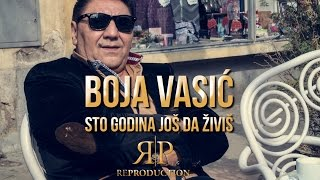 Boja Vasic - Sto godina jos da zivis (Official 2017)HD