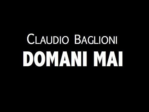 , title : 'CLAUDIO BAGLIONI  / DOMANI MAI / LYRIC VIDEO'