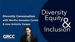Diversity Conversations: Martha Gonzales Cortez&Jose Antonio Vargas