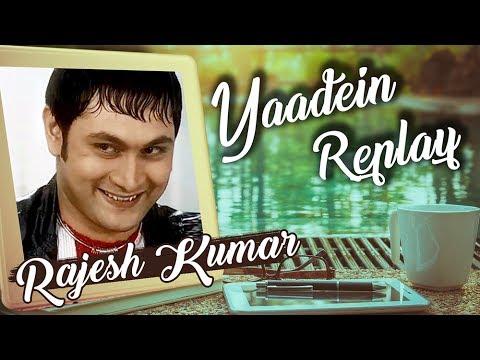 RAJESH KUMAR aka Rosesh Relives his Memories and J