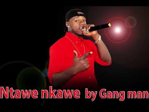 NTAWE NKAWE BY GANG MAN