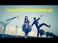 Choreography Bhangra, punjabi, LEAN ON ft. DILJIT DOSANJH,