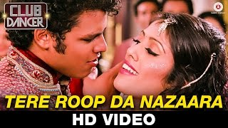 Tera Roop Da Nazaara Video Song HD Club Dancer Rajbir Singh Nisha Mavani