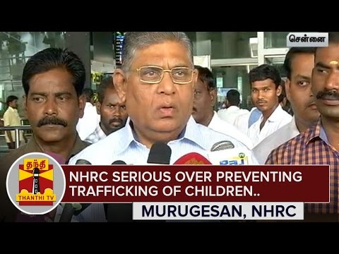 NHRC-serious-over-preventing-trafficking-of-Children--Murugesan-Human-Rights-Commissioner