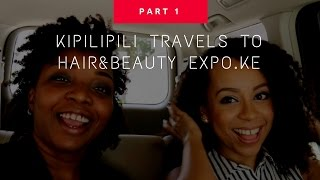 PART 1 : KIPILIPILI TRAVELS TO HAIR & BEAUTY EXPO.KE