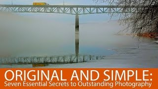 Original and Simple: Seven Essential Secrets to Outstanding Photography