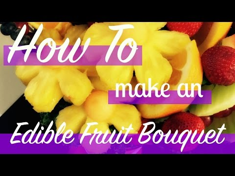 HOW TO MAKE AN EDIBLE FRUIT BOUQUET (EDIBLE ARRANGEMENT) (видео)