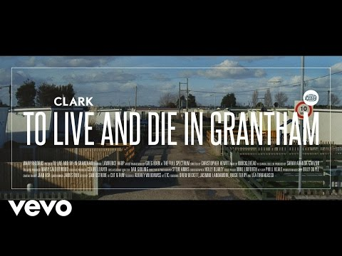 Clark – To Live And Die In Grantham