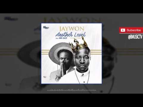Jaywon - Another Level Ft.  Mr Eazi (OFFICIAL AUDIO 2016)