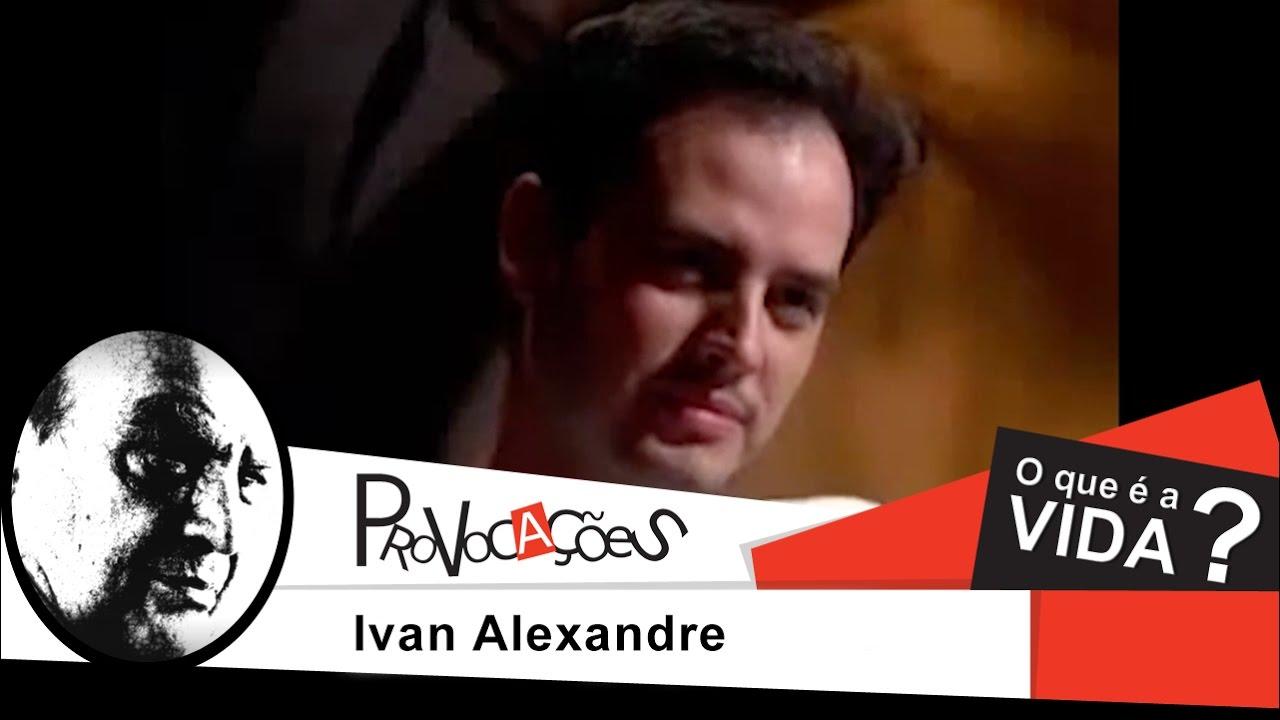 O que é a vida... - Ivan Alexandre