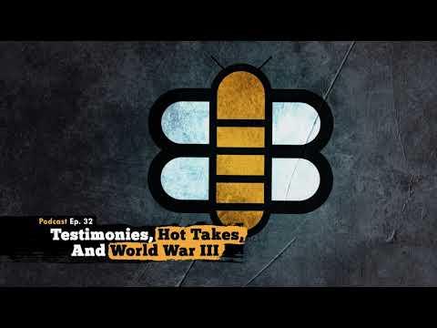 Episode 32: Testimonies, Hot Takes, And World War III