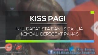 Video Inul Daratista Dan Iis Dahlia Kembali Berdebat Panas - Kiss Pagi MP3, 3GP, MP4, WEBM, AVI, FLV Maret 2019
