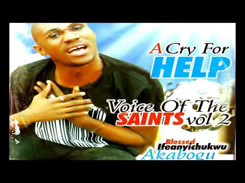 Blessed Ifeanyichukwu Akabogu - Voice Of the Saint - Nigerian/Igbo Gospel Song