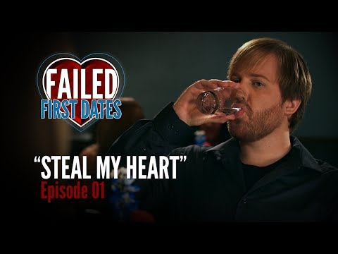 Failed First Dates - Ep. 1 - Steal My Heart
