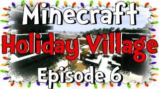 "Minecraft - Holiday Village Ep.6 "" I'm All Alone! """