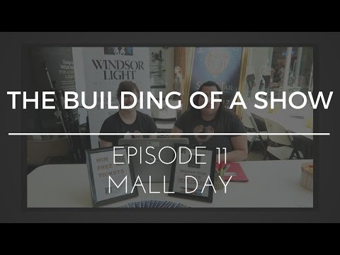 The Building of a Show : Episode 11 - Mall Day