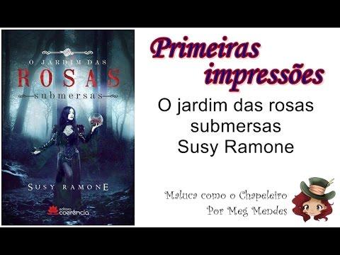 PRIMEIRAS IMPRESSÕES | O jardim das rosas submersas - Susy Ramone