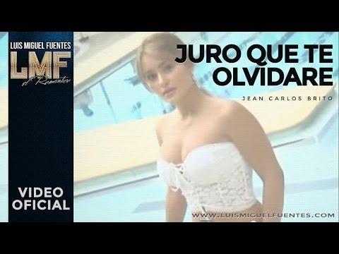 Juro Que Te Olvidare - Luis Miguel Fuentes (Video)