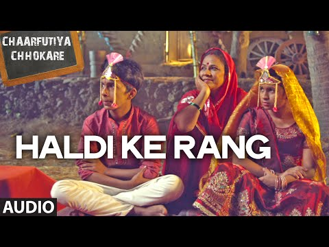 Exclusive: Haldi Ke Rang Audio Song - Chaarfutiya Chhokare...