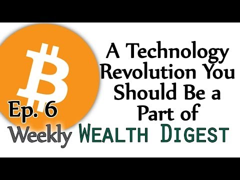Bitcoin: A Technology Revolution you should be a part of – WWD Ep. 6 (Weekly Wealth Digest)
