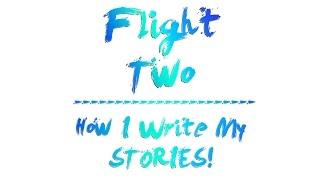 How I Write My Stories | Creatively Foolish | Flight Two