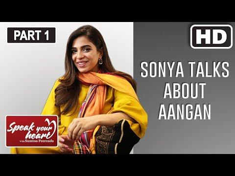 Sonya Hussyn | The Star Of Aangan | Speak Your Heart WIth Samina Peerzada | Part I