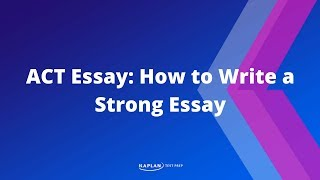 ACT Essay: How To Write A Strong Essay (Part 6: Finishing) | Kaplan Test Prep