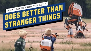 What Tales From The Loop Does Better Than Stranger Things by IGN