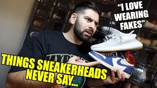 THINGS SNEAKERHEADS WOULD NEVER SAY...