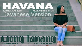 Video Havana Javanese Version (Wong Lanang) feat. Carakan MP3, 3GP, MP4, WEBM, AVI, FLV Januari 2018