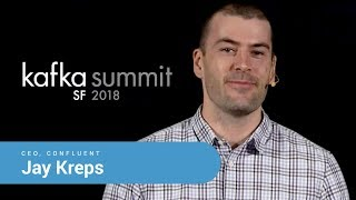 Jay Kreps | Kafka Summit SF 2018 Keynote (Kafka and Event-Oriented Architecture)