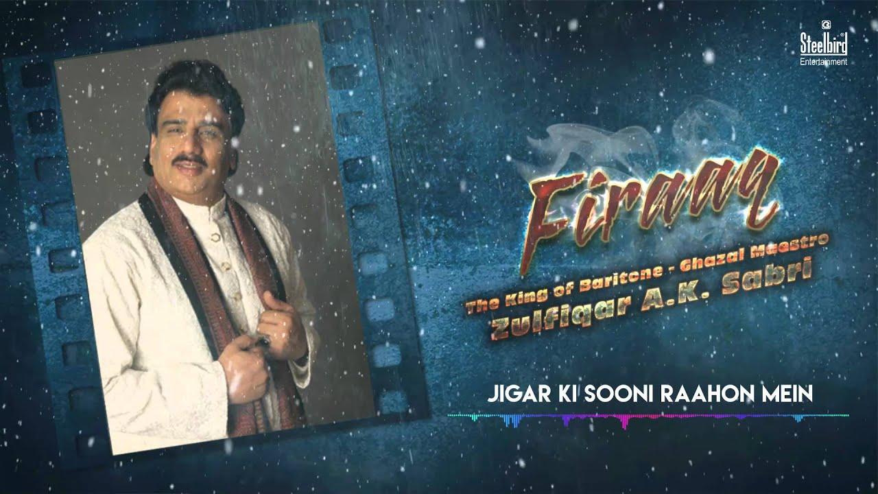 Jigar Ki Sooni Raahon Meni - Ghazal Maestro Zulfiqar A.K. Sabri | Firaaq I