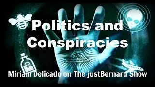 Politics And Conspiracies - Miriam Delicado on The justBernard Show