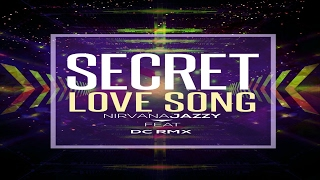 Nirvana Jazzy Ft DC RMX - Secret Love Song