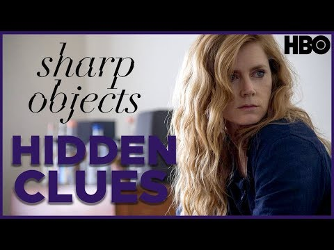 Sharp Objects: Hidden Clues Explained